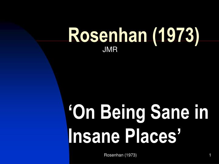 rosenhan summary David rosenhan's experiment: on being sane in insane places, the fact that the patients often recognized normality when staff did not raises important questions.