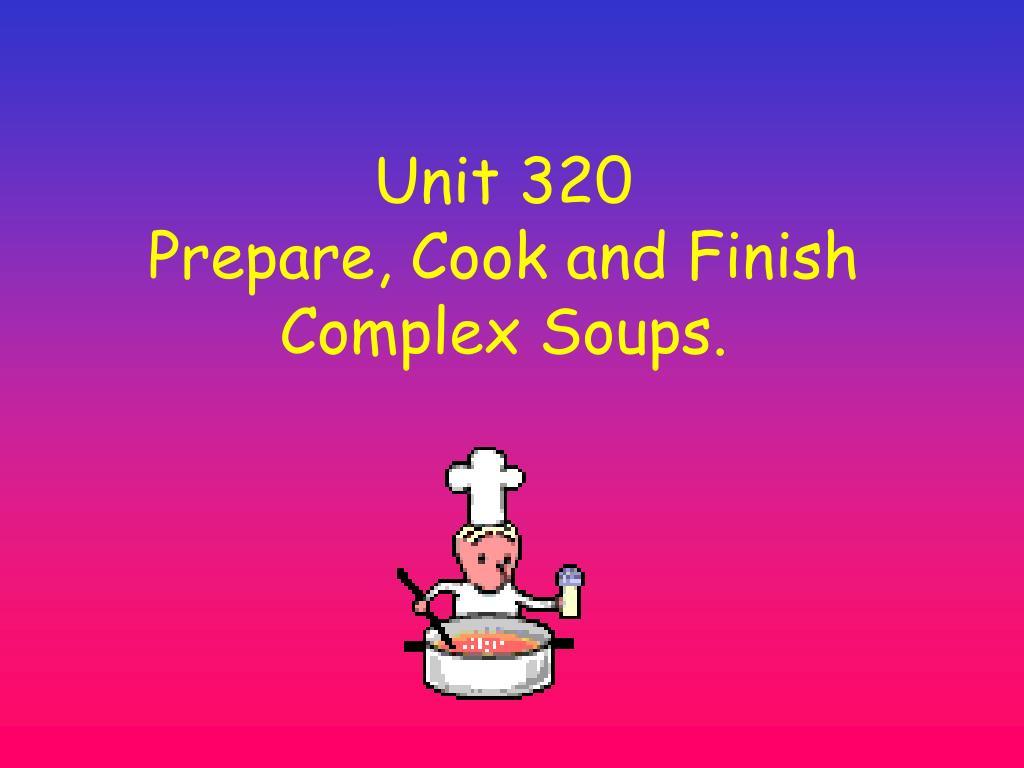 unit 320 prepare cook and finish complex soups l.