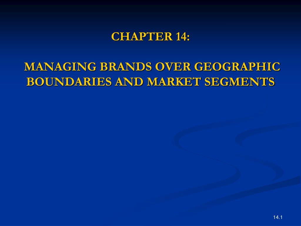chapter 14 managing brands over geographic boundaries and market segments l.