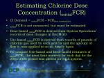 estimating chlorine dose concentration initial fcr