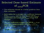 selected dose based estimate of initial fcr