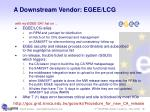 a downstream vendor egee lcg