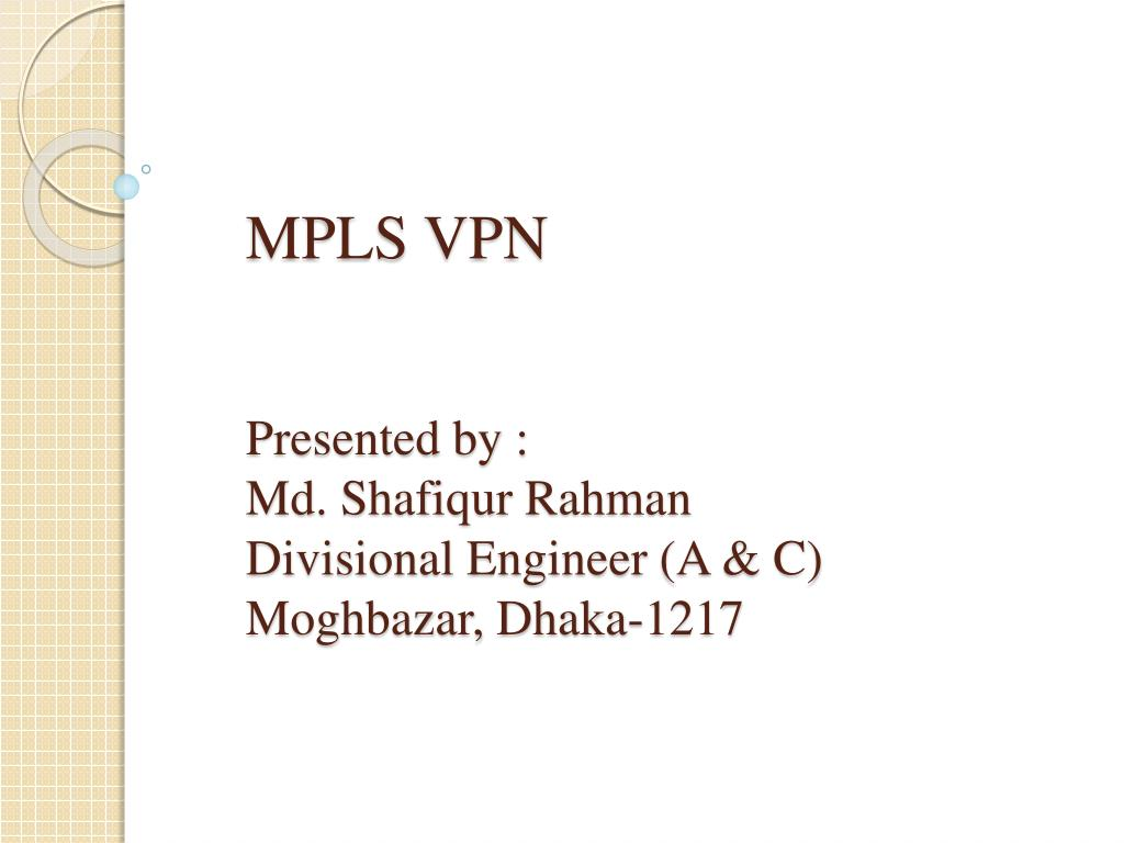 mpls vpn presented by md shafiqur rahman divisional engineer a c moghbazar dhaka 1217 l.