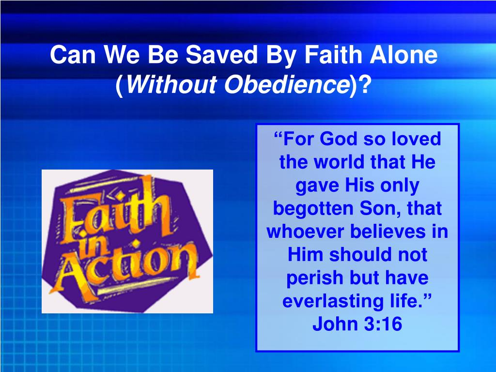 can we be saved by faith alone without obedience l.