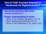 how is faith counted imputed or reckoned for righteousness