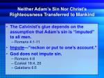 neither adam s sin nor christ s righteousness transferred to mankind