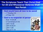 the scriptures teach that christ died for all and whosoever believes shall not perish