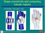 shape eccentricity and computing tubular regions