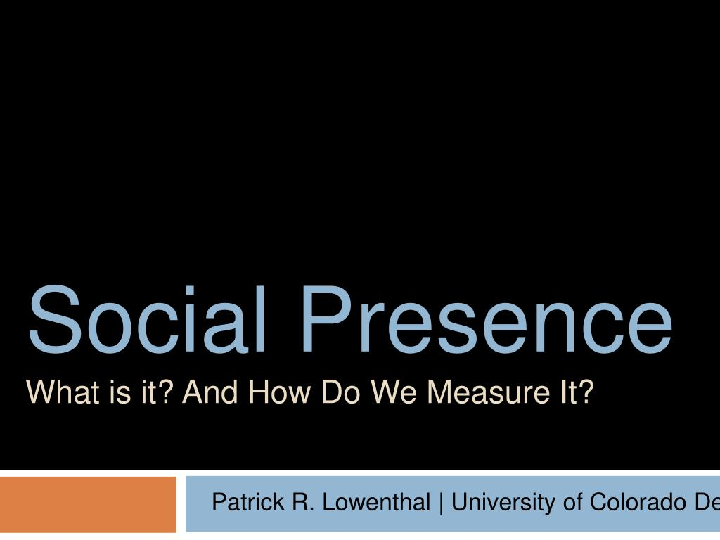 social presence what is it and how do we measure it l.