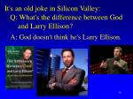 it s an old joke in silicon valley q what s the difference between god and larry ellison