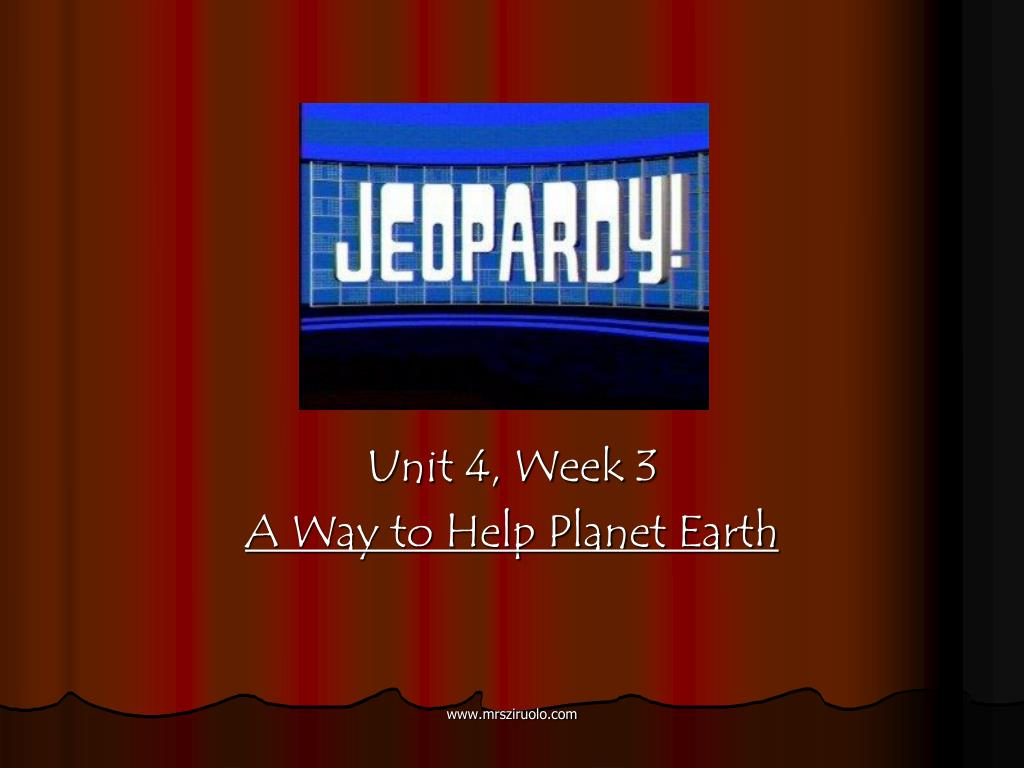 unit 4 week 3 a way to help planet earth l.