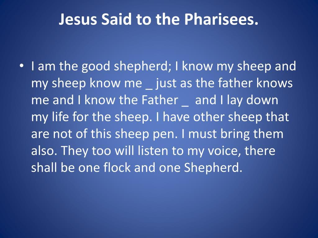 Jesus Said to the Pharisees.