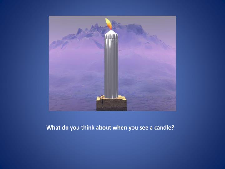 What do you think about when you see a candle