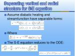 separating vertical and radial structure for s e equation
