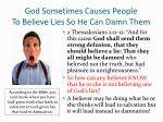 god sometimes causes people to believe lies so he can damn them