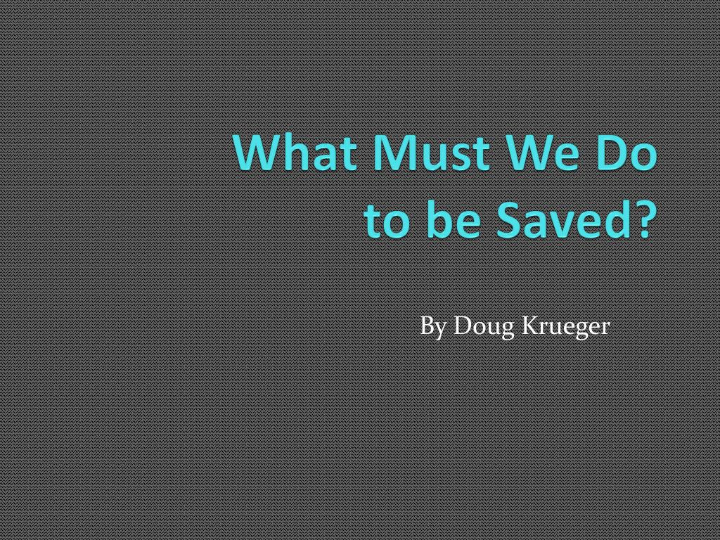 what must we do to be saved l.