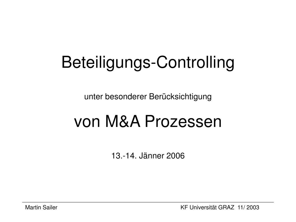 beteiligungs controlling unter besonderer ber cksichtigung von m a prozessen 13 14 j nner 2006 l.
