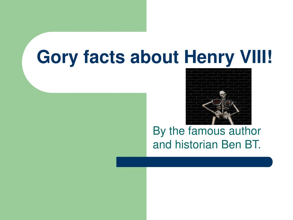 gory facts about henry viii l.