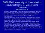 0830384 university of new mexico southwest center for microsystems education matthias pliel