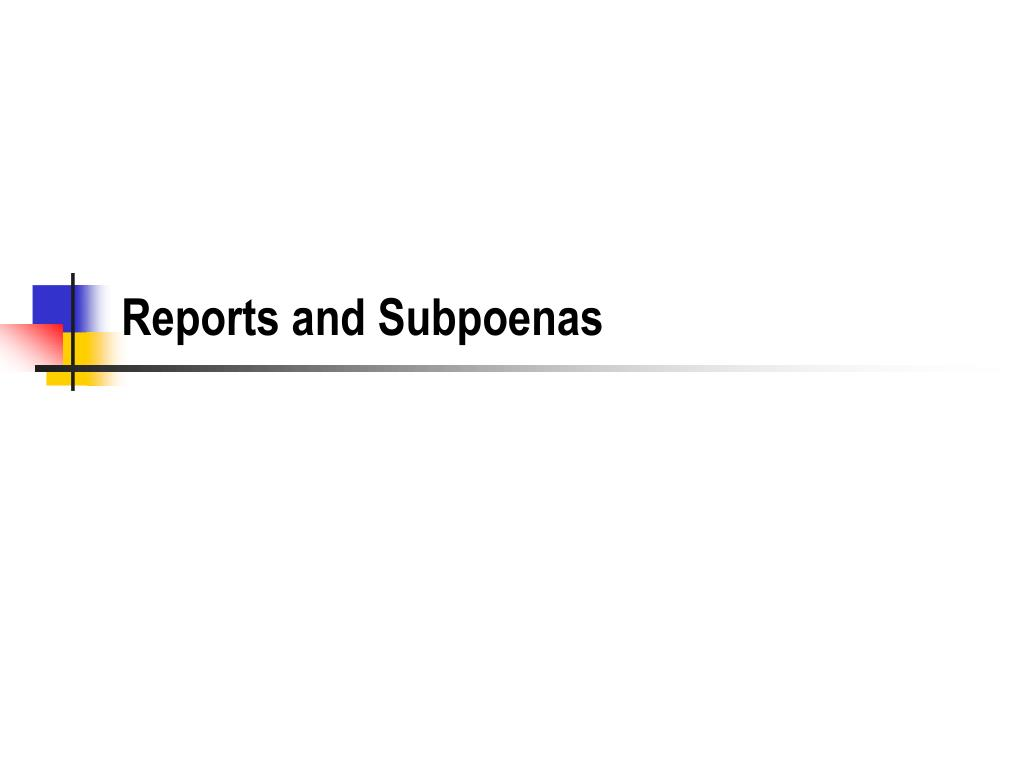 reports and subpoenas l.