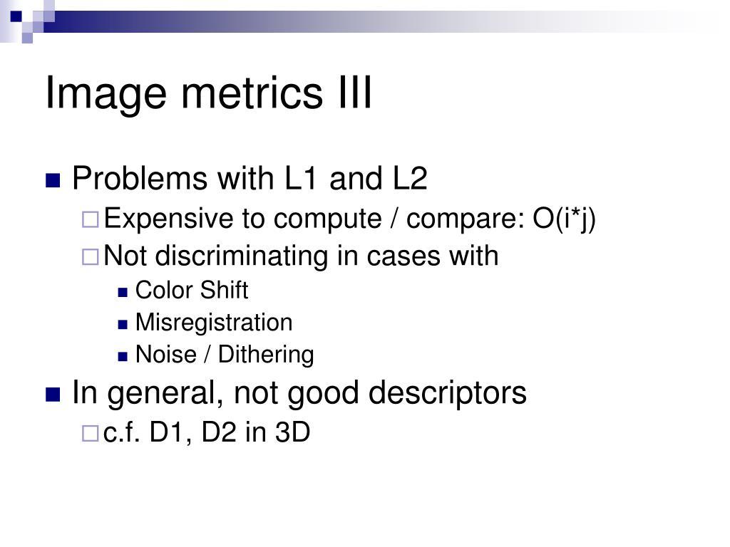 Image metrics III