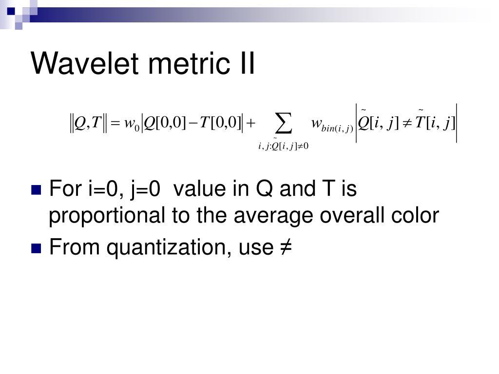 Wavelet metric II