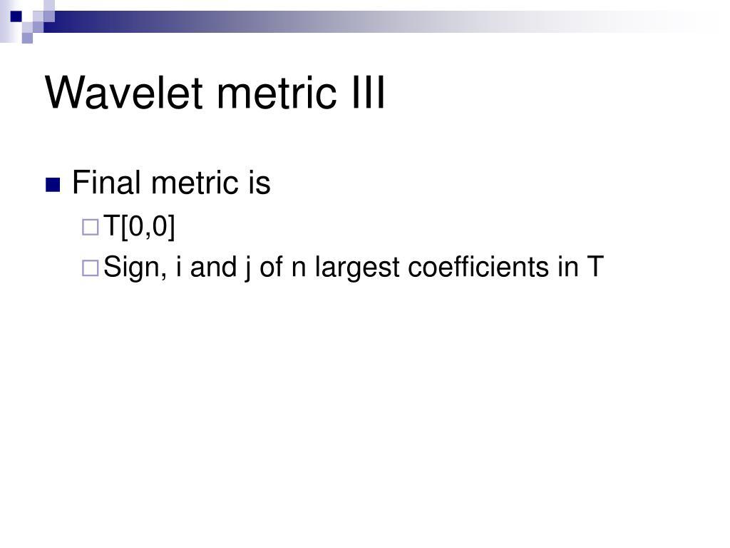 Wavelet metric III