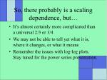 so there probably is a scaling dependence but