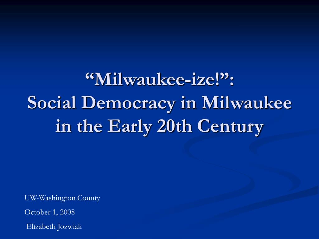 milwaukee ize social democracy in milwaukee in the early 20th century l.