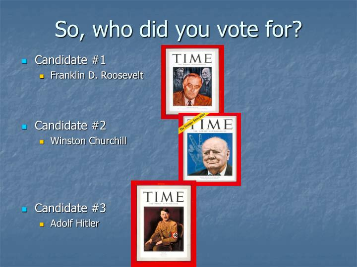 So who did you vote for
