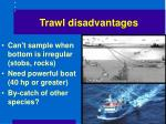 trawl disadvantages