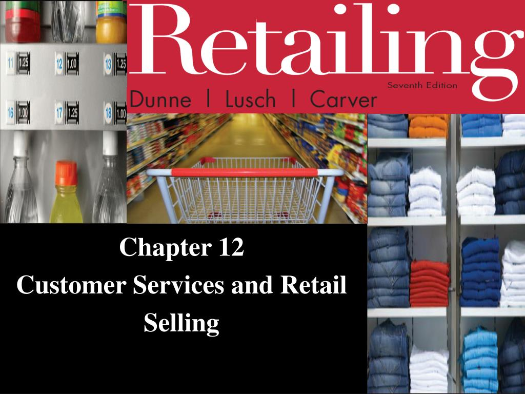 chapter 12 customer services and retail selling l.