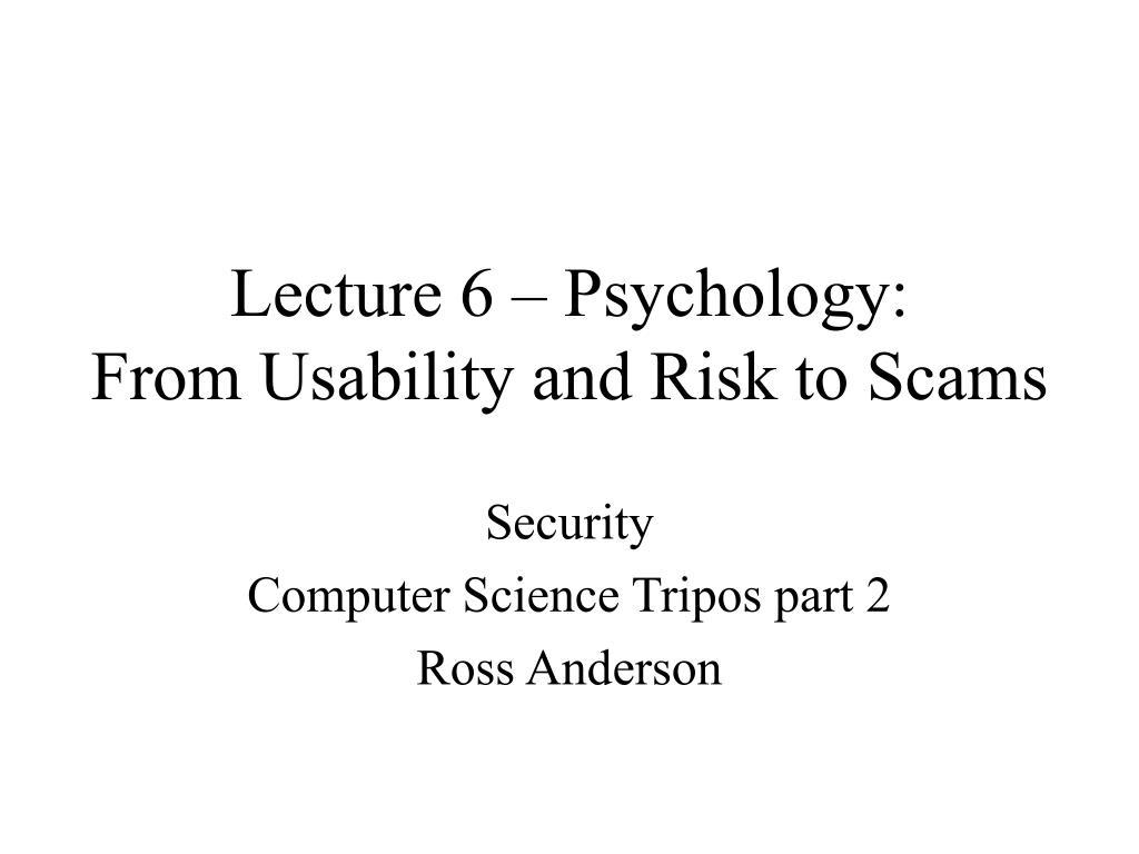 lecture 6 psychology from usability and risk to scams l.