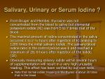 salivary urinary or serum iodine15