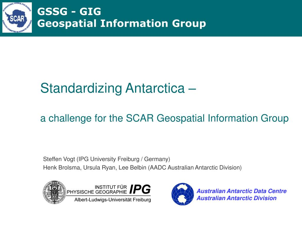 standardizing antarctica a challenge for the scar geospatial information group l.