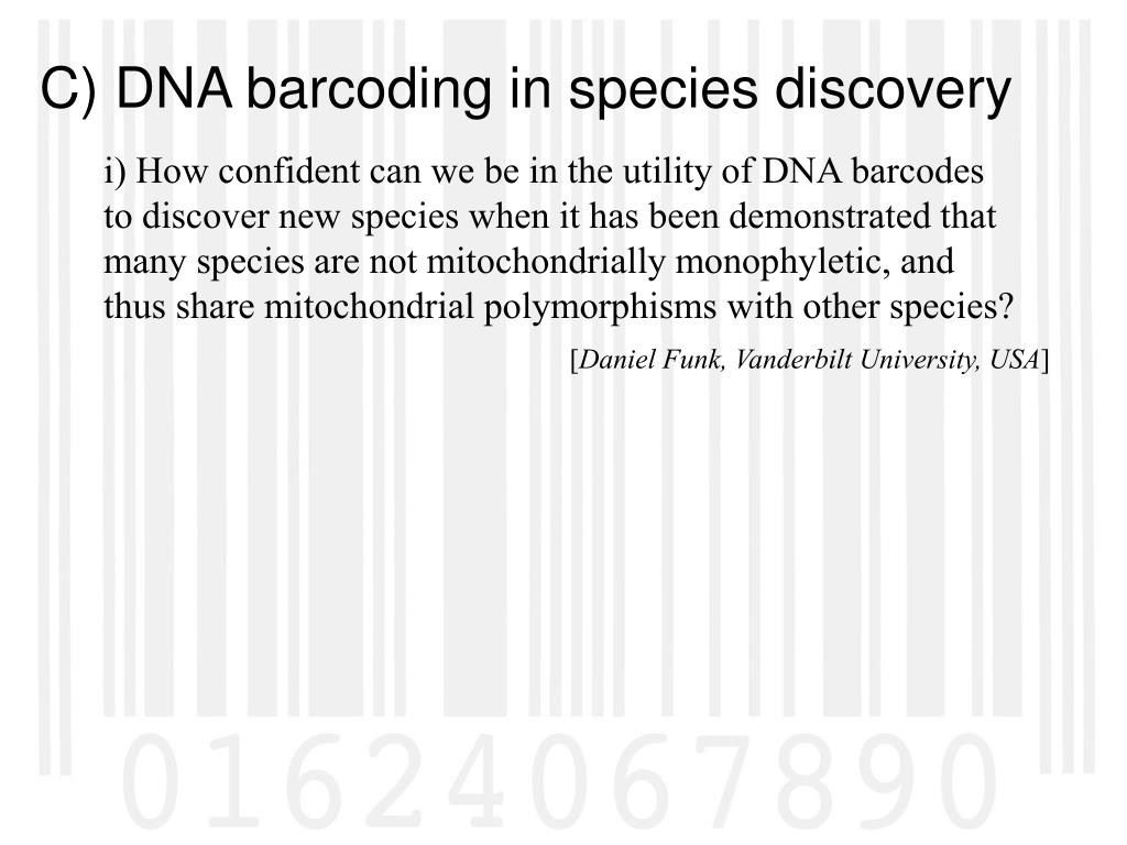 i) How confident can we be in the utility of DNA barcodes to discover new species when it has been demonstrated that many species are not mitochondrially monophyletic, and thus share mitochondrial polymorphisms with other species?