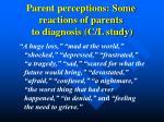 parent perceptions some reactions of parents to diagnosis c l study