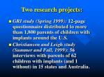 two research projects
