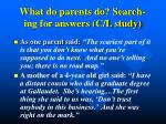what do parents do search ing for answers c l study