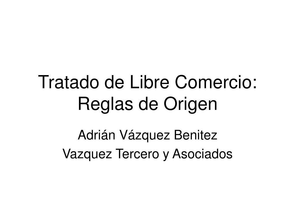 tratado de libre comercio reglas de origen l.