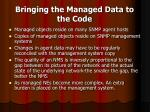 bringing the managed data to the code