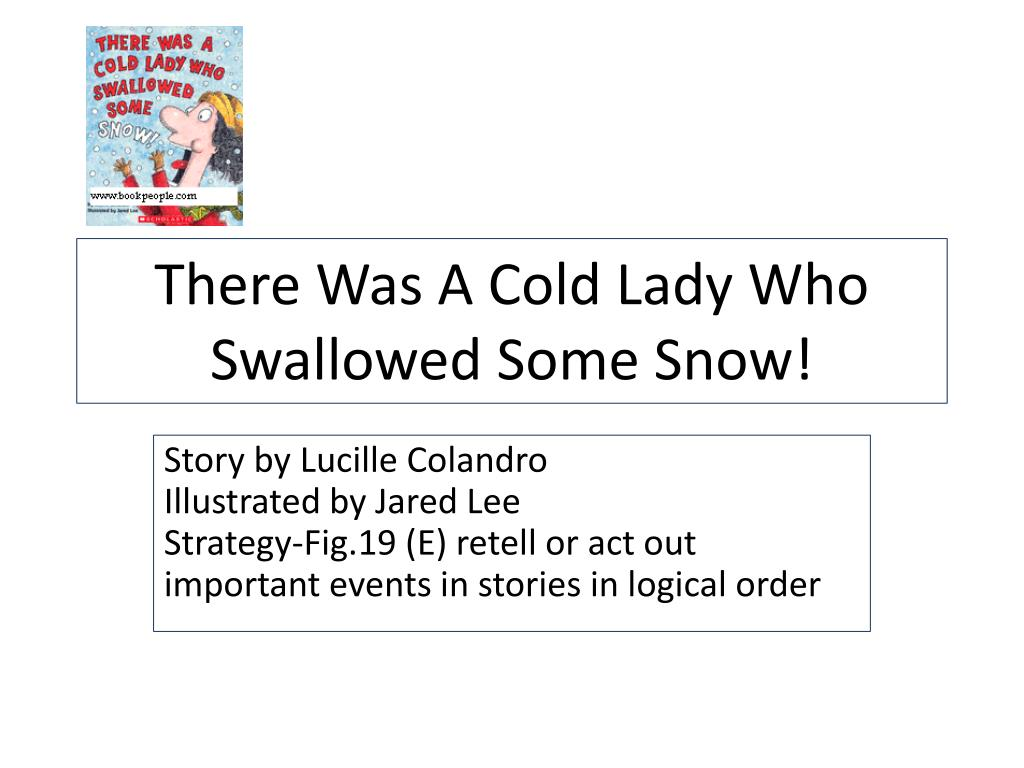 there was a cold lady who swallowed some snow l.
