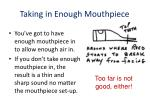 taking in enough mouthpiece