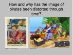 how and why has the image of pirates been distorted through time