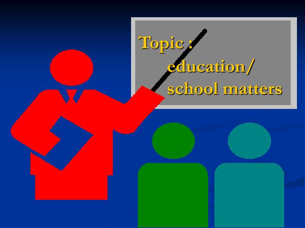 topic education school matters l.