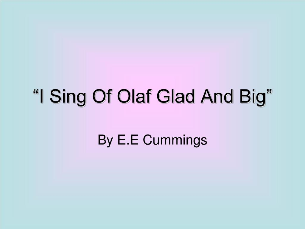 i sing of olaf glad and big l.