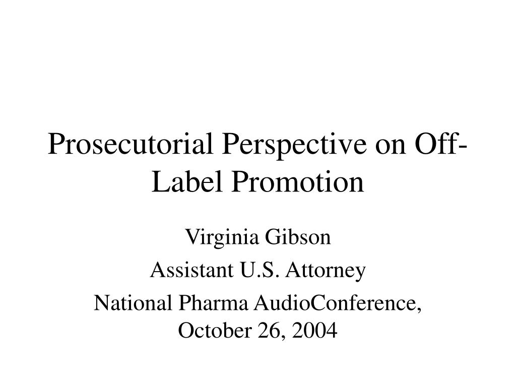 prosecutorial perspective on off label promotion l.