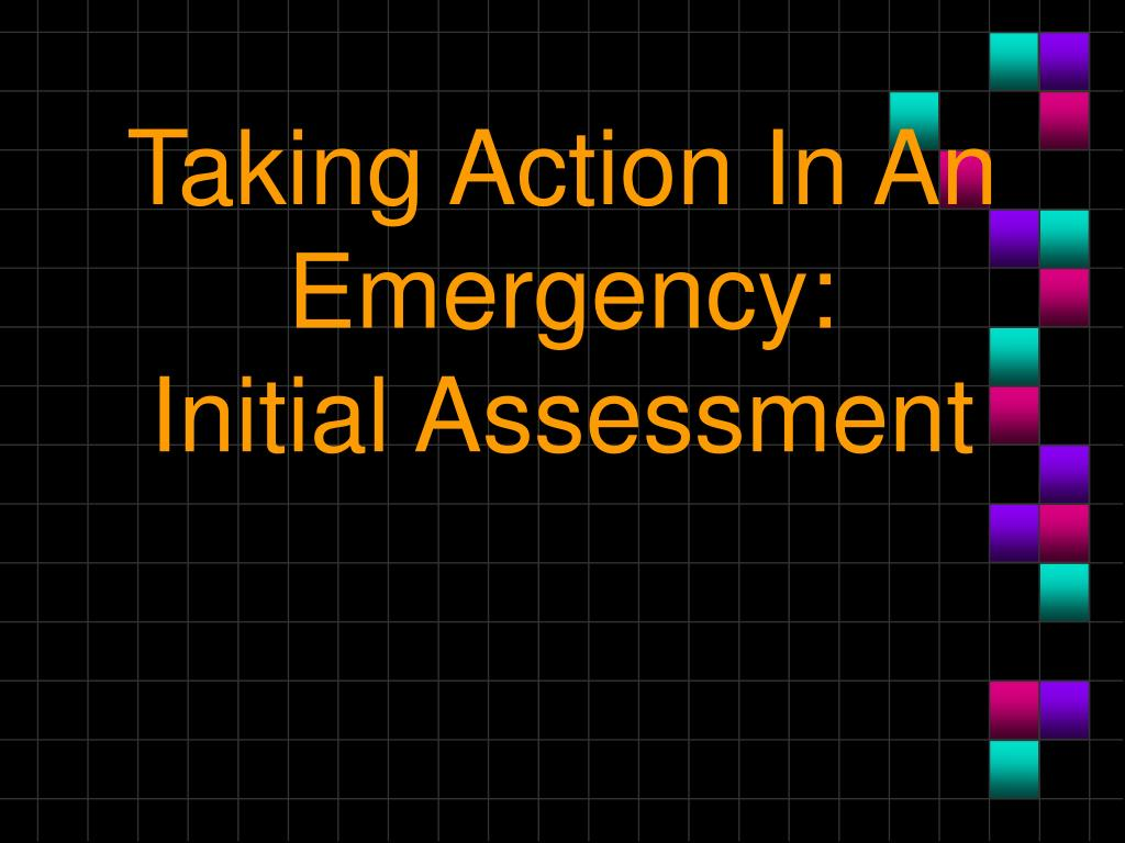 taking action in an emergency initial assessment l.