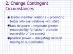 2 change contingent circumstances