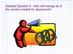 essential question 6 who will manage all of the vendors needed for deployment
